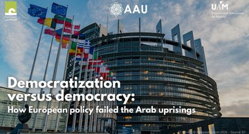 Democratization versus democracy: how European policy failed the Arab uprisings